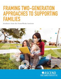 Framing Two-Generation Approaches to Supporting Families Report