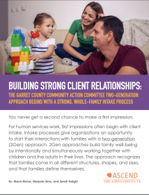 Building Strong Client Relationships: The Garrett County Community Action Committee Two-Generation Approach Begins with a Strong, Whole-Family Intake Process