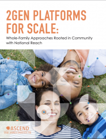 2Gen Platforms for Scale: Whole-Family Approaches Rooted in Community with National Reach